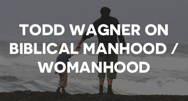 todd-wagner-biblical-personhood